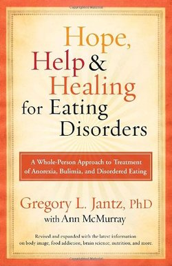 Hope, Help, and Healing for Eating Disorders: A Whole-Person Approach to Treatment of Anorexia, Bulimia, and Disordered Eating (REV and Expanded)
