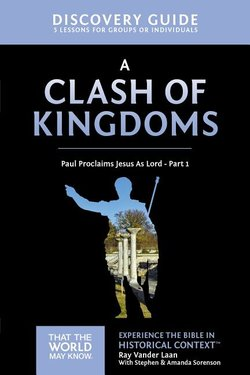 Clash of Kingdoms Discovery Guide: Paul Proclaims Jesus as Lord - Part 1