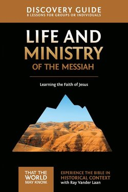 Life and Ministry of the Messiah Discovery Guide: Learning the Faith of Jesus (Faith Lessons Vol 3)