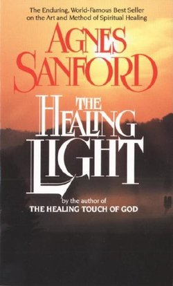 Healing Light: The Enduring, World-Famous Best Seller on the Art and Method of Spiritual Healing