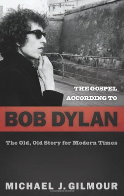 Gospel According to Bob Dylan: The Old, Old Story for Modern Times