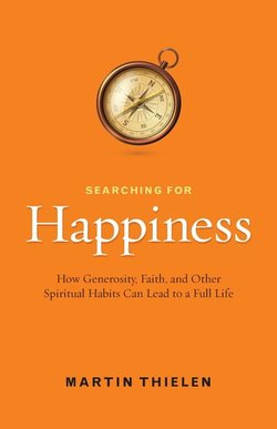 Searching for Happiness: How Generosity, Faith and Other Spiritual Habits Can Lead to a Full Life