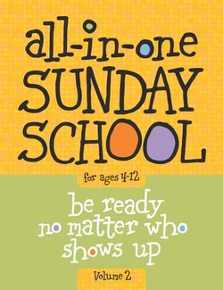 All-In-One Sunday School Volume 2: When You Have Kids of All Ages in One Classroom