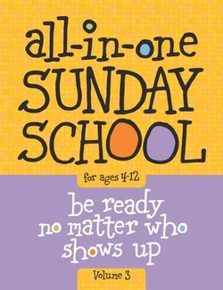 All-In-One Sunday School Volume 3: When You Have Kids of All Ages in One Classroom