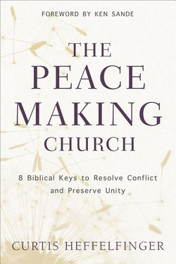 Peacemaking Church: 8 Biblical Keys to Resolve Conflict and Preserve Unity