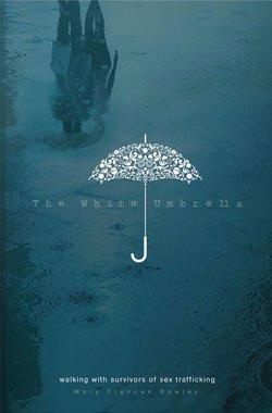 White Umbrella: Walking with Survivors of Sex Trafficking