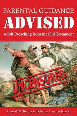 Parental Guidance Advised: Adult Preaching from the Old Testament