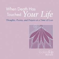 When Death Has Touched Your Life: Thoughts, Poems, and Prayers at a Time of Loss (Revised)