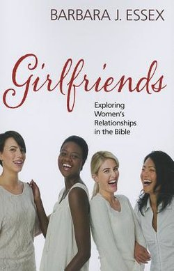 Girlfriends: Exploring Women's Relationships in the Bible