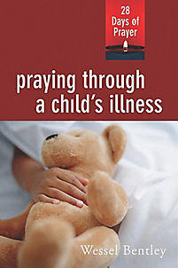 Praying Through a Child's Illness: 28 Days of Prayer