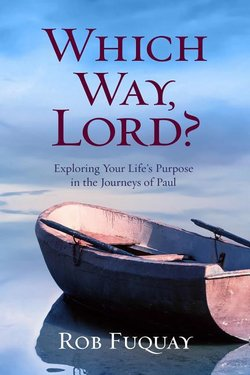 Which Way, Lord? Exploring Your Life's Purpose in the Journeys of Paul