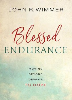 Blessed Endurance: Moving Beyond Despair to Hope