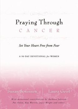 Praying Through Cancer: Set Your Heart Free from Fear