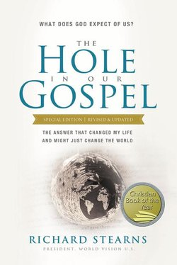 Hole in Our Gospel Special Edition: What Does God Expect of Us? the Answer That Changed My Life and Might Just Change the World