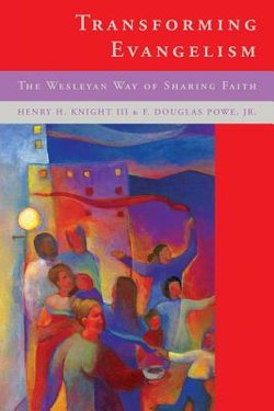 Transforming Evangelism The Wesleyan Way of Sharing Faith