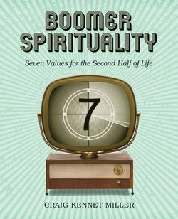 Boomer Spirituality: Seven Values for the Second Half of Life