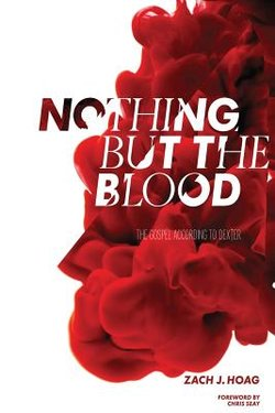Nothing But the Blood: The Gospel According to Dexter