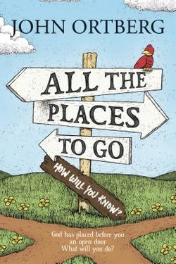 All the Places to Go . . . How Will You Know?: God Has Placed Before You an Open Door. What Will You Do? paperback