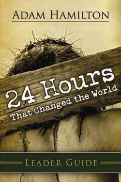 24 Hours That Changed the World Leader's Guide