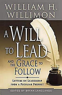 Will to Lead and the Grace to Follow: Letters on Leadership from a Peculiar Prophet