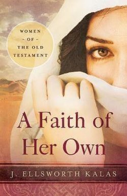 Faith of Her Own: Women from the Old Testament