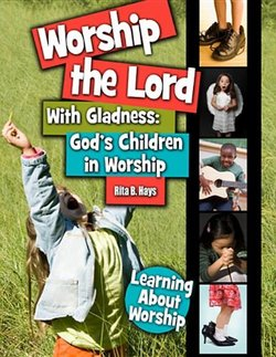 Worship the Lord with Gladness: God's Children in Worship