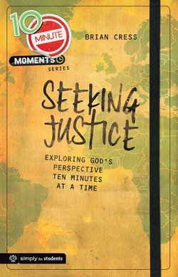 Seeking Justice: Exploring God's Perspective 10 Minutes at a Time 10 Minute Moments: