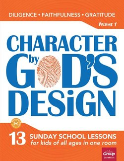 Character by God's Design: Volume 1: 13 Lessons on Diligence, Faithfulness and Gratitude