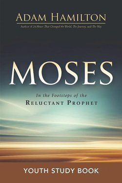 Moses Youth Study: In the Footsteps of the Reluctant Prophet