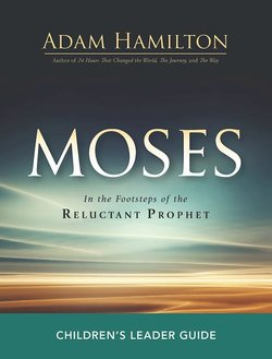 Moses Children's Leader: In the Footsteps of The Reluctant Prophet