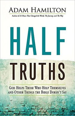 Half Truths: God Helps Them that Help Themselves and Other Things the Bible Doesn't Say hardback