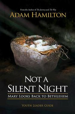 Not a Silent Night Youth Leader Guide: Mary Looks Back to Bethlehem