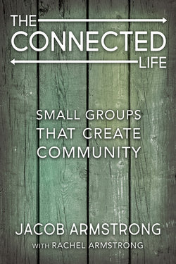 Connected Life: Small Groups that Create Community