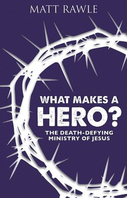 What Makes a Hero? The Death-Defying Ministry of Jesus
