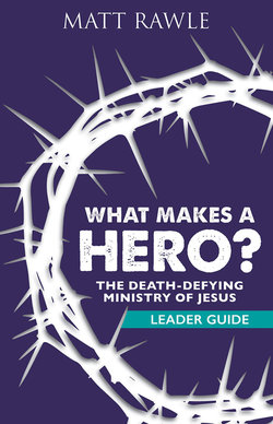 What Makes a Hero? Leader Guide The Death-Defying Ministry of Jesus