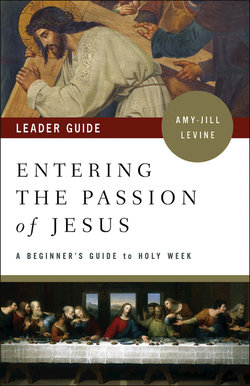 Entering the Passion of Jesus Leader Guide A Beginner's Guide to Holy Week