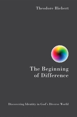 Beginning of Difference: Discovering Identity in God's Diverse World