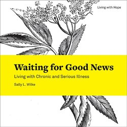 Waiting for Good News: Living with Chronic and Serious Illness (Living with Hope)