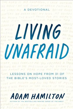 Living Unafraid: Lessons on Hope from 31 of the Bible's Most-Loved Stories (a Devotional)