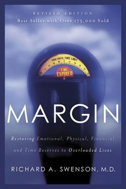 Margin: Restoring Emotional, Physical, Financial, and Time Reserves to Overloaded Lives (Revised)