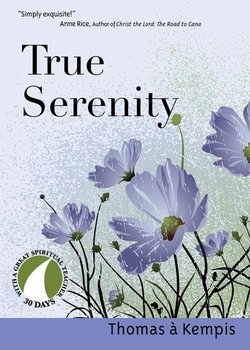 True Serenity: 30 Days with a Great Spiritual Teacher (Revised)
