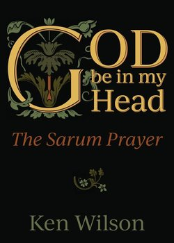 God Be in My Head: Praying with the Sarum Prayer