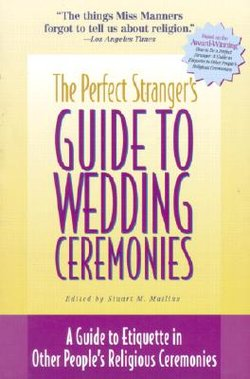 Perfect Stranger's Guide to Wedding Ceremonies: A Guide to Etiquette in Other People's Religious Ceremonies