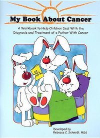 My Book about Cancer: A Workbook for Children with a Father with Cancer