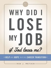 Why Did I Lose My Job If God Loves Me: Help and Hope for Those in Career Transition (Special)