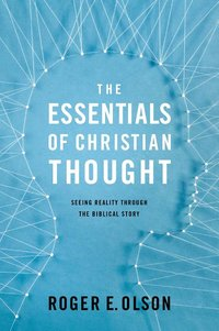 Essentials of Christian Thought: Seeing Reality Through the Biblical Story
