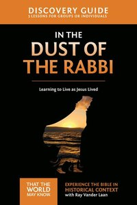 In the Dust of the Rabbi Discovery Guide: Learning to Live as Jesus Lived (Faith Lessons Vol 6)