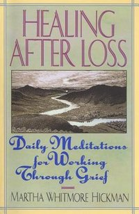 Healing After Loss: Daily Meditations for Walking Through Grief