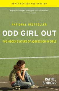 Odd Girl Out: The Hidden Culture of Aggression in Girls Revised