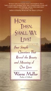 How Then, Shall We Live?: Four Simple Questions That Reveal the Beauty and Meaining of Our Lives
